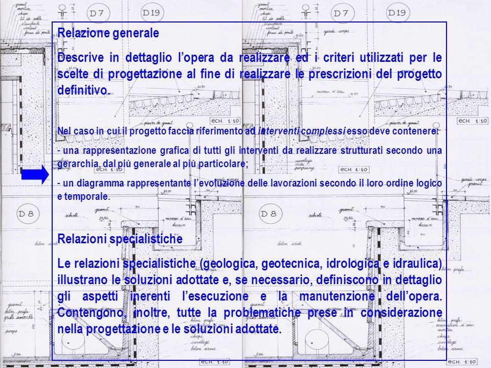 Relazione generale Descrive in dettaglio lopera da realizzare ed i criteri utilizzati per le scelte di progettazione al fine di realizzare le prescriz
