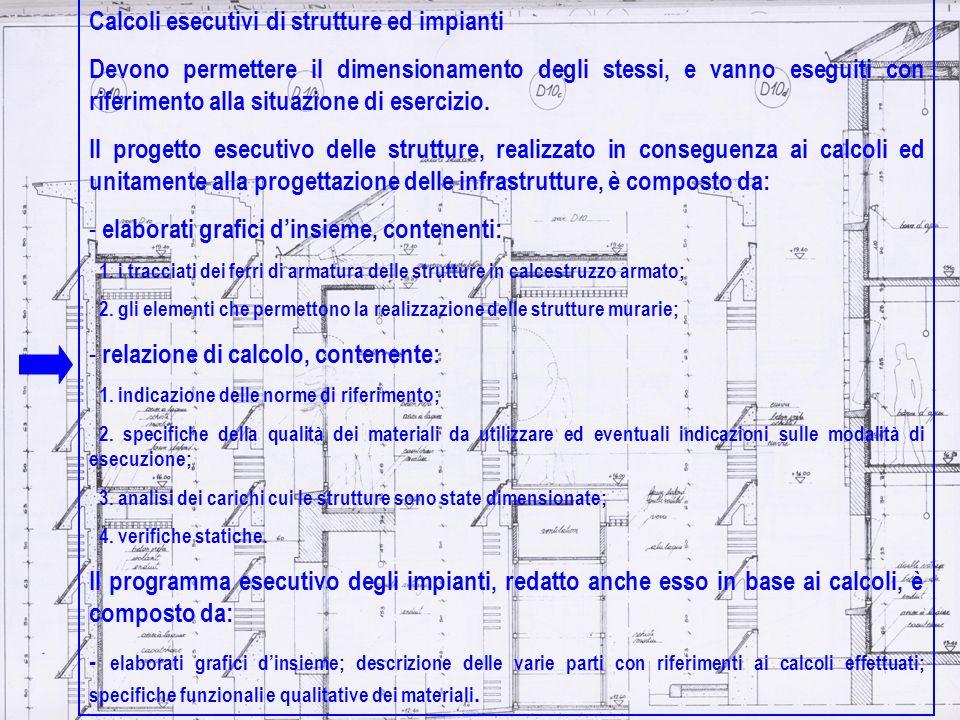 Calcoli esecutivi di strutture ed impianti Devono permettere il dimensionamento degli stessi, e vanno eseguiti con riferimento alla situazione di eser
