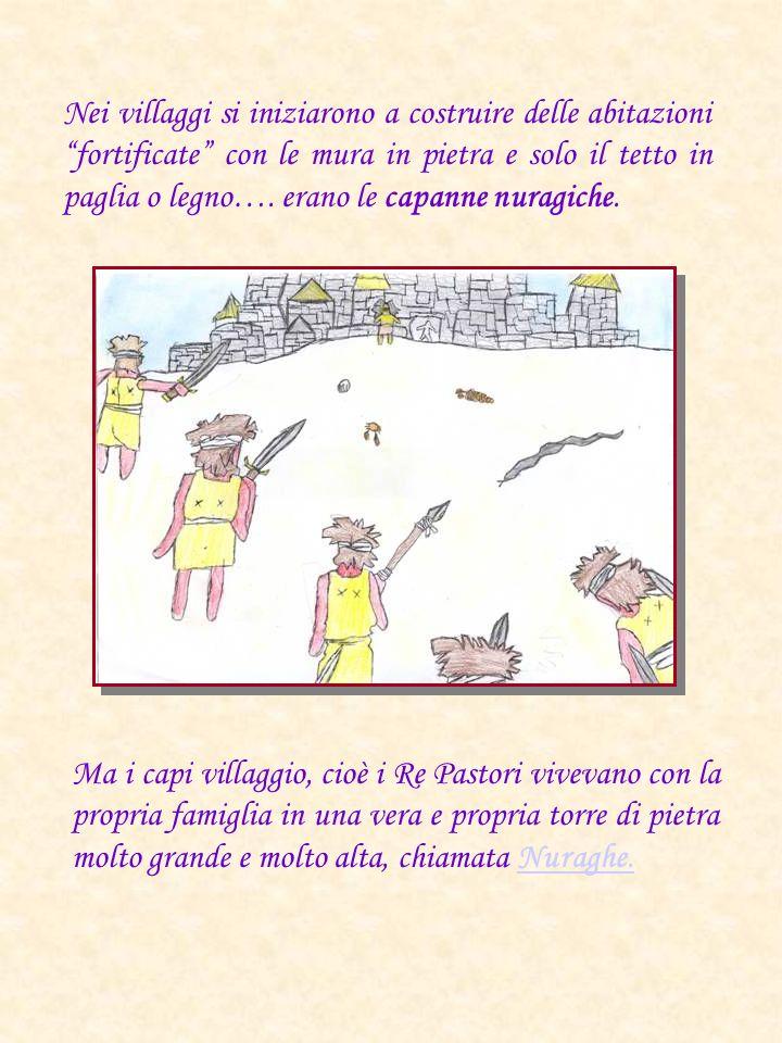 Nei villaggi si iniziarono a costruire delle abitazioni fortificate con le mura in pietra e solo il tetto in paglia o legno…. erano le capanne nuragic