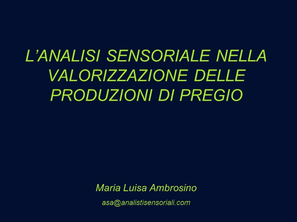 LANALISI SENSORIALE NELLA VALORIZZAZIONE DELLE PRODUZIONI DI PREGIO Maria Luisa Ambrosino asa@analistisensoriali.com