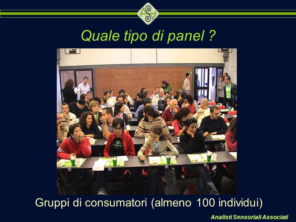 Analisti Sensoriali Associati Gruppi di consumatori (almeno 100 individui) Quale tipo di panel ?