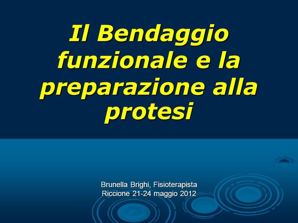 Il Bendaggio funzionale e la preparazione alla protesi Brunella Brighi, Fisioterapista Riccione 21-24 maggio 2012
