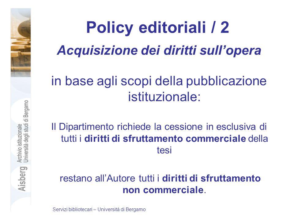 Policy editoriali / 2 Acquisizione dei diritti sullopera in base agli scopi della pubblicazione istituzionale: Il Dipartimento richiede la cessione in