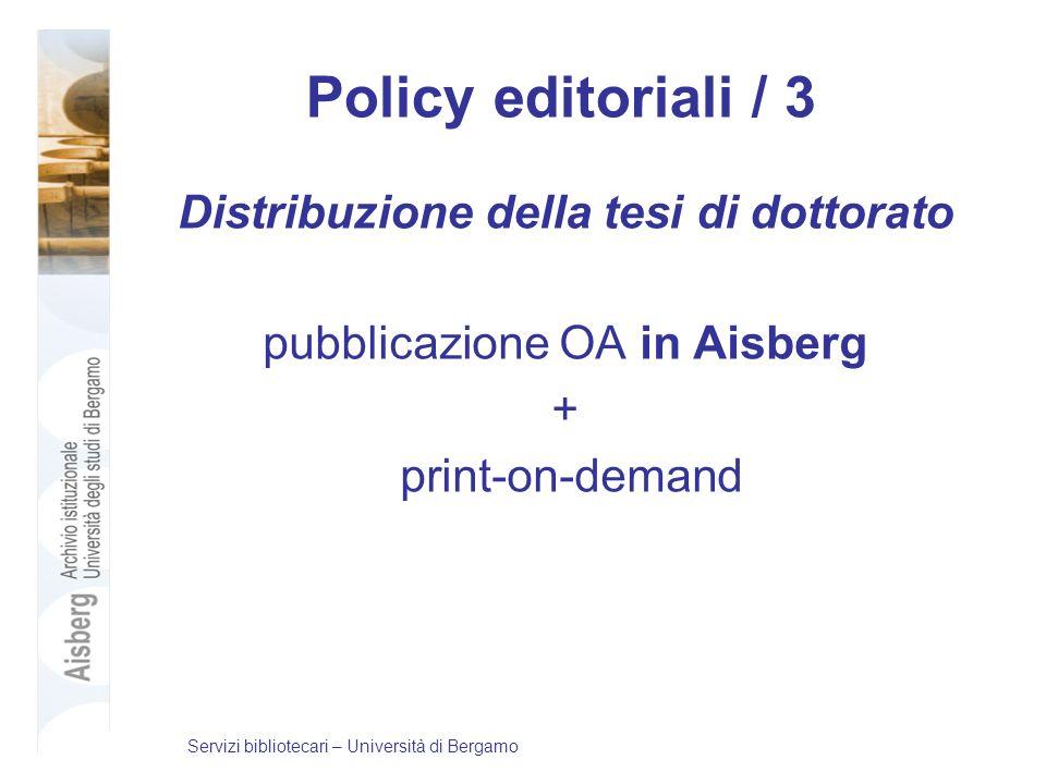Policy editoriali / 3 Distribuzione della tesi di dottorato pubblicazione OA in Aisberg + print-on-demand Servizi bibliotecari – Università di Bergamo