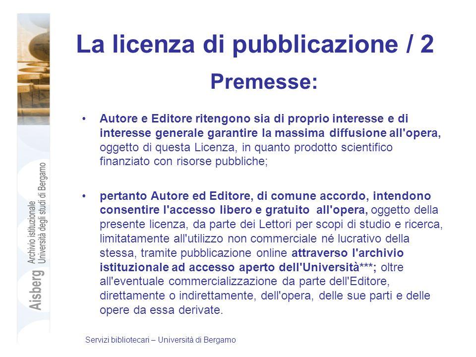 La licenza di pubblicazione / 2 Premesse: Autore e Editore ritengono sia di proprio interesse e di interesse generale garantire la massima diffusione