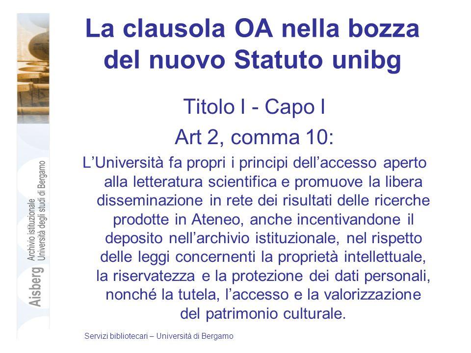 La clausola OA nella bozza del nuovo Statuto unibg Titolo I - Capo I Art 2, comma 10: LUniversità fa propri i principi dellaccesso aperto alla lettera