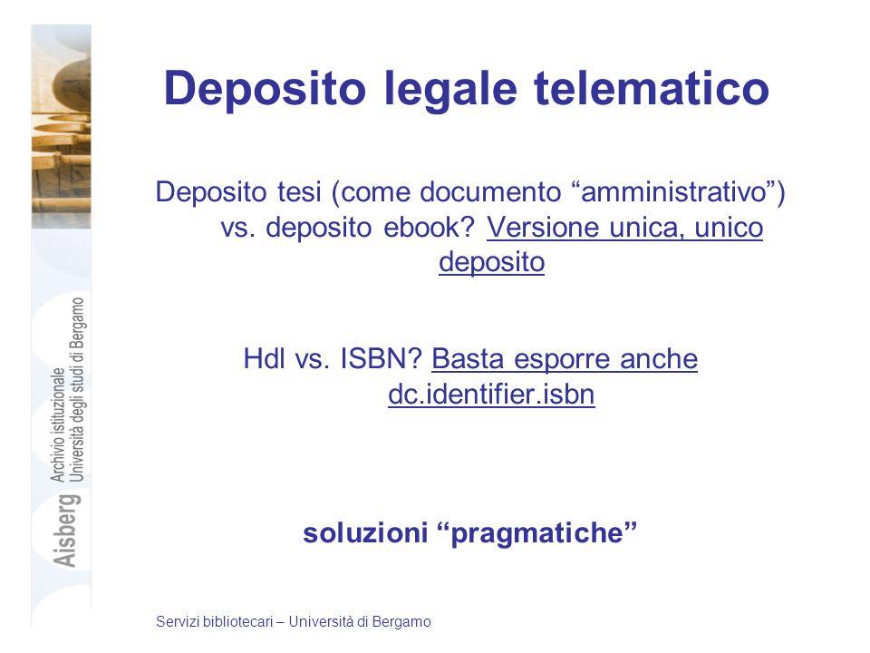 Deposito legale telematico Deposito tesi (come documento amministrativo) vs. deposito ebook? Versione unica, unico deposito Hdl vs. ISBN? Basta esporr