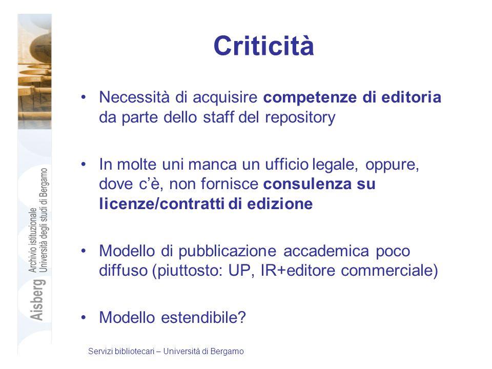 Criticità Necessità di acquisire competenze di editoria da parte dello staff del repository In molte uni manca un ufficio legale, oppure, dove cè, non
