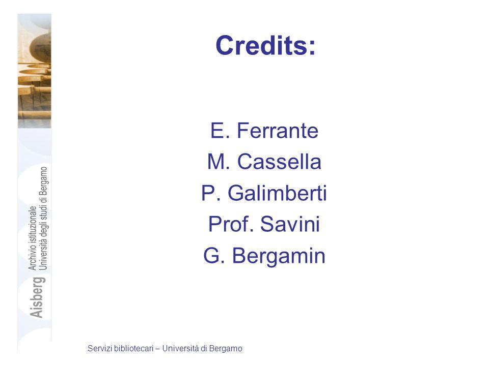 Credits: E. Ferrante M. Cassella P. Galimberti Prof. Savini G. Bergamin Servizi bibliotecari – Università di Bergamo