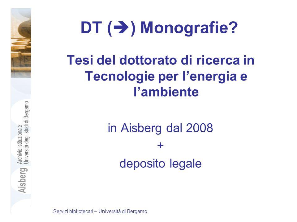 DT ( ) Monografie? Tesi del dottorato di ricerca in Tecnologie per lenergia e lambiente in Aisberg dal 2008 + deposito legale Servizi bibliotecari – U