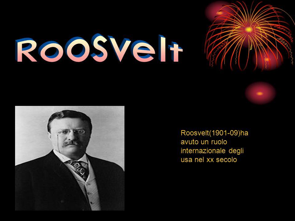 Roosvelt(1901-09)ha avuto un ruolo internazionale degli usa nel xx secolo