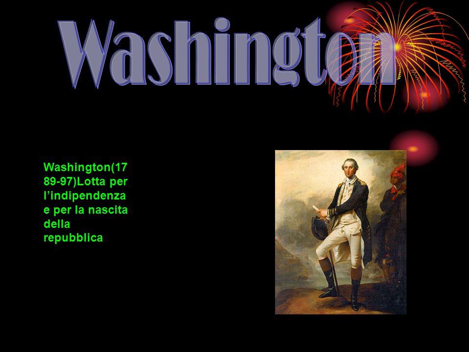 Washington(17 89-97)Lotta per lindipendenza e per la nascita della repubblica