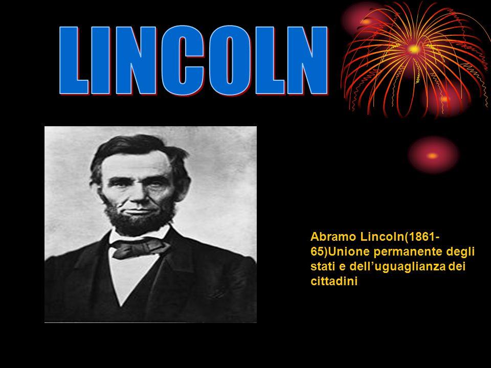 Abramo Lincoln(1861- 65)Unione permanente degli stati e delluguaglianza dei cittadini
