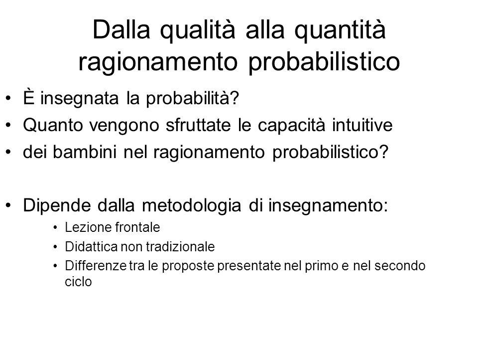 Dalla qualità alla quantità ragionamento probabilistico È insegnata la probabilità? Quanto vengono sfruttate le capacità intuitive dei bambini nel rag