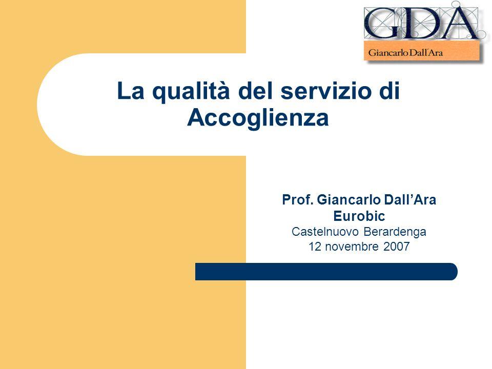 La qualità del servizio di Accoglienza Prof. Giancarlo DallAra Eurobic Castelnuovo Berardenga 12 novembre 2007