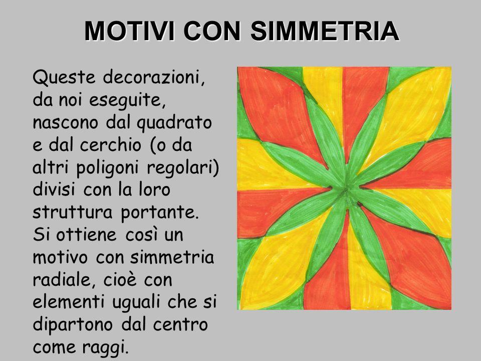 MOTIVI CON SIMMETRIA Queste decorazioni, da noi eseguite, nascono dal quadrato e dal cerchio (o da altri poligoni regolari) divisi con la loro struttu