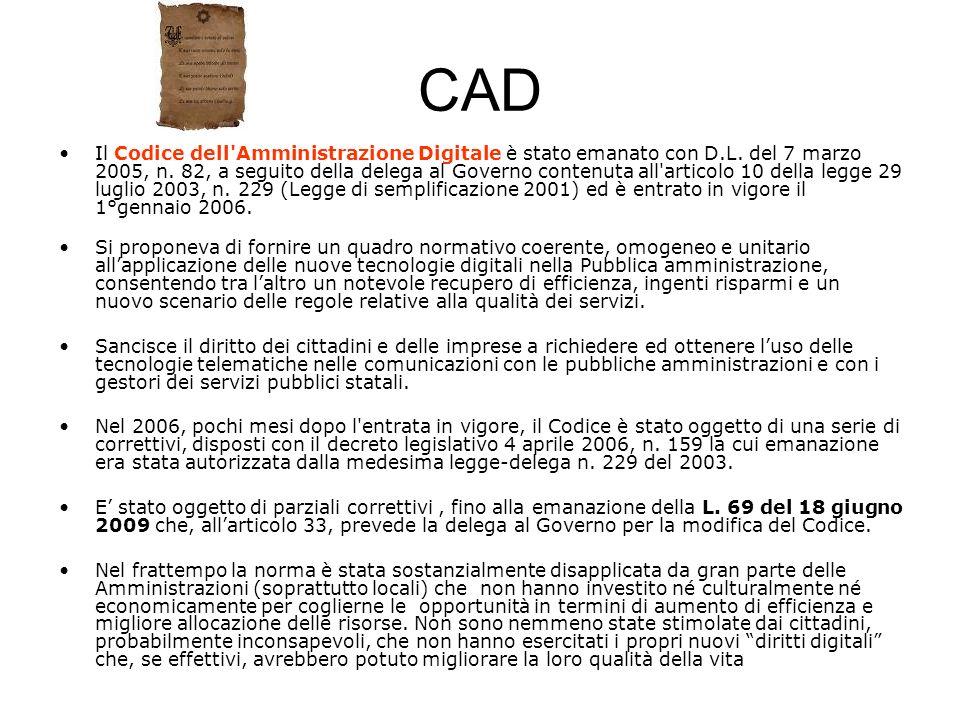 CAD Il Codice dell'Amministrazione Digitale è stato emanato con D.L. del 7 marzo 2005, n. 82, a seguito della delega al Governo contenuta all'articolo