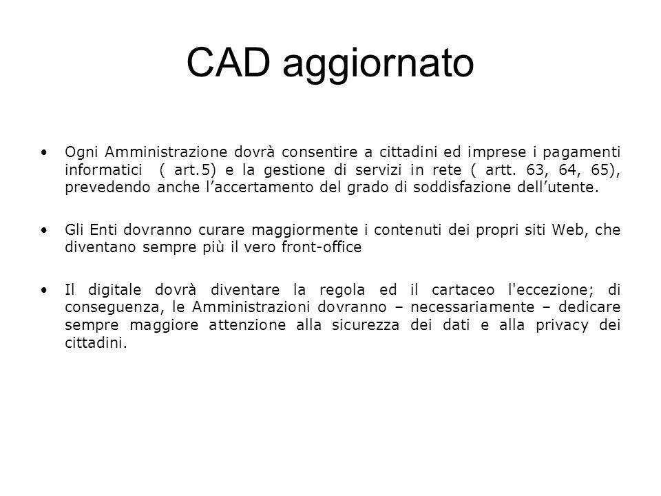 CAD aggiornato Ogni Amministrazione dovrà consentire a cittadini ed imprese i pagamenti informatici ( art.5) e la gestione di servizi in rete ( artt.