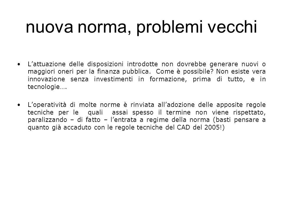 nuova norma, problemi vecchi Lattuazione delle disposizioni introdotte non dovrebbe generare nuovi o maggiori oneri per la finanza pubblica. Come è po