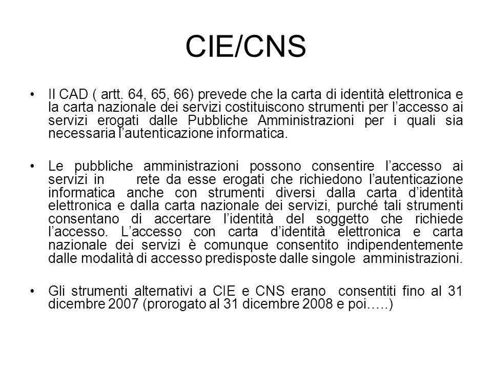 CIE/CNS Il CAD ( artt. 64, 65, 66) prevede che la carta di identità elettronica e la carta nazionale dei servizi costituiscono strumenti per laccesso
