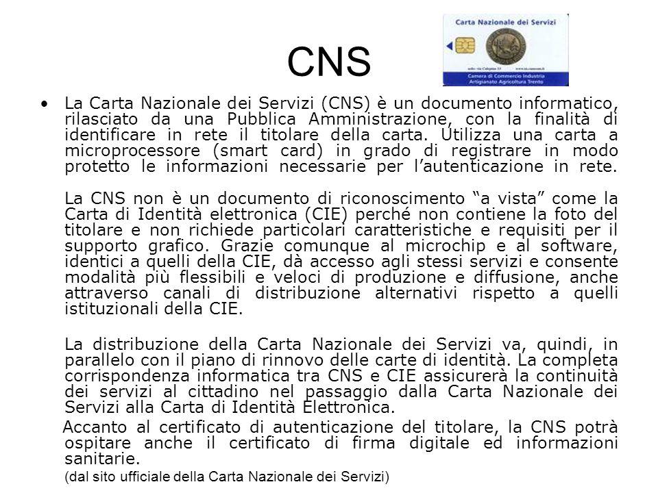 CNS La Carta Nazionale dei Servizi (CNS) è un documento informatico, rilasciato da una Pubblica Amministrazione, con la finalità di identificare in re