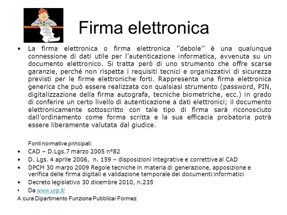Firma elettronica La firma elettronica o firma elettronica debole è una qualunque connessione di dati utile per lautenticazione informatica, avvenuta