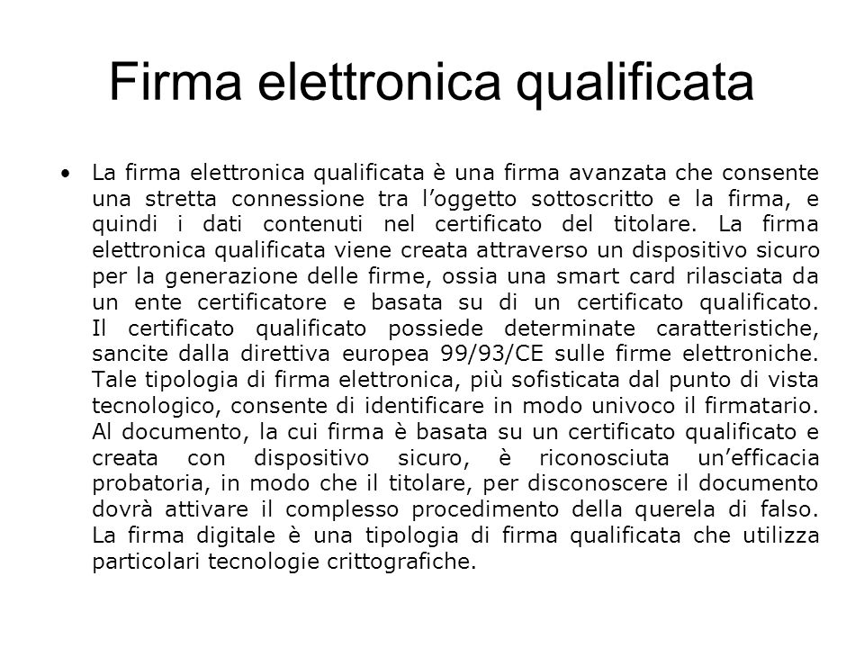 Firma elettronica qualificata La firma elettronica qualificata è una firma avanzata che consente una stretta connessione tra loggetto sottoscritto e l