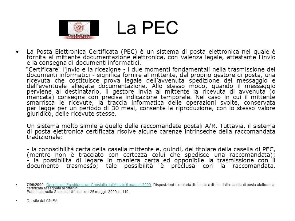 La PEC La Posta Elettronica Certificata (PEC) è un sistema di posta elettronica nel quale è fornita al mittente documentazione elettronica, con valenz