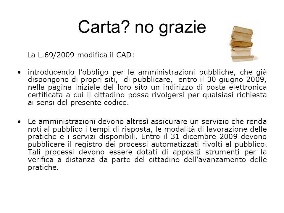 Carta? no grazie La L.69/2009 modifica il CAD: introducendo lobbligo per le amministrazioni pubbliche, che già dispongono di propri siti, di pubblicar