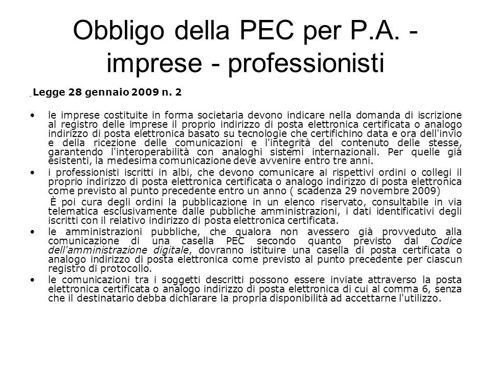 Obbligo della PEC per P.A. - imprese - professionisti Legge 28 gennaio 2009 n. 2 le imprese costituite in forma societaria devono indicare nella doman