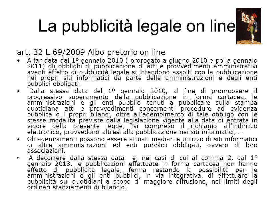La pubblicità legale on line art. 32 L.69/2009 Albo pretorio on line A far data dal 1º gennaio 2010 ( prorogato a giugno 2010 e poi a gennaio 2011) gl