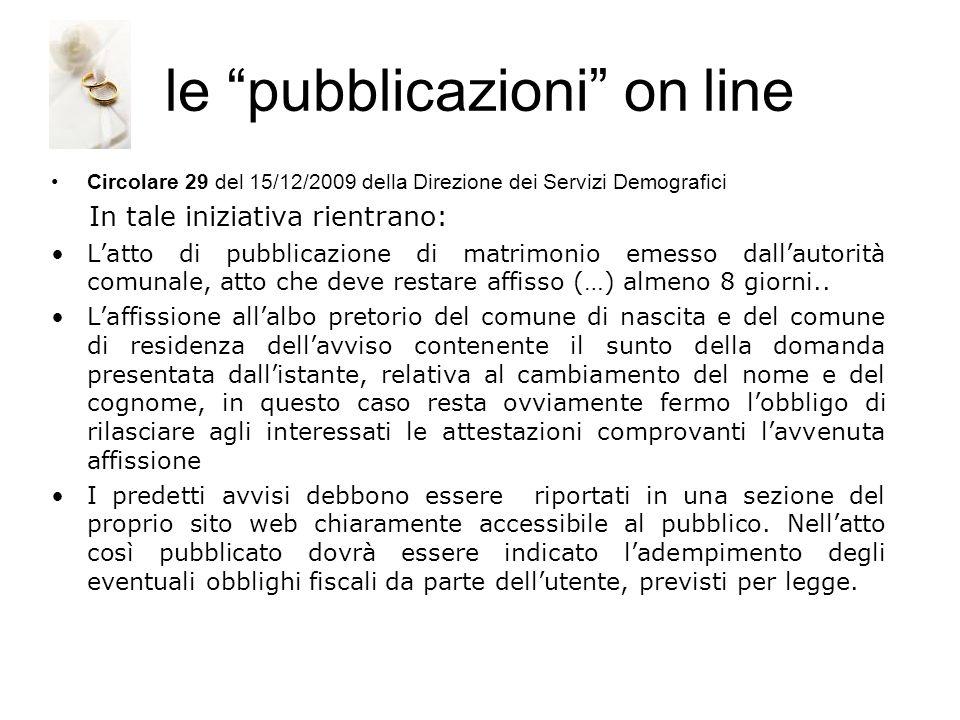 le pubblicazioni on line Circolare 29 del 15/12/2009 della Direzione dei Servizi Demografici In tale iniziativa rientrano: Latto di pubblicazione di m