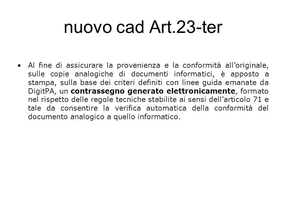 nuovo cad Art.23-ter Al fine di assicurare la provenienza e la conformità alloriginale, sulle copie analogiche di documenti informatici, è apposto a s