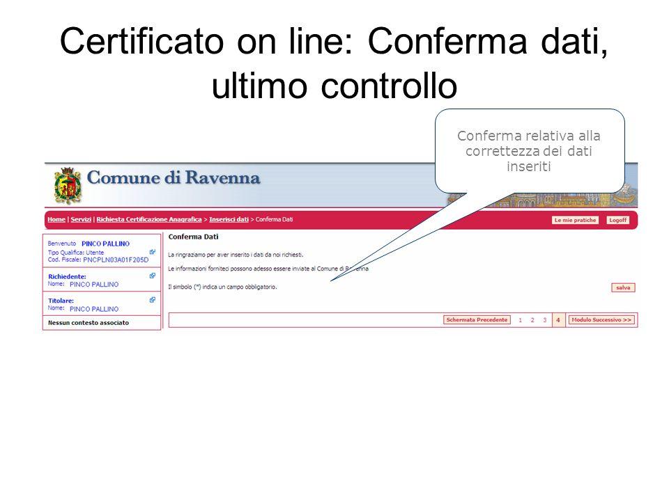 Certificato on line: Conferma dati, ultimo controllo Conferma relativa alla correttezza dei dati inseriti