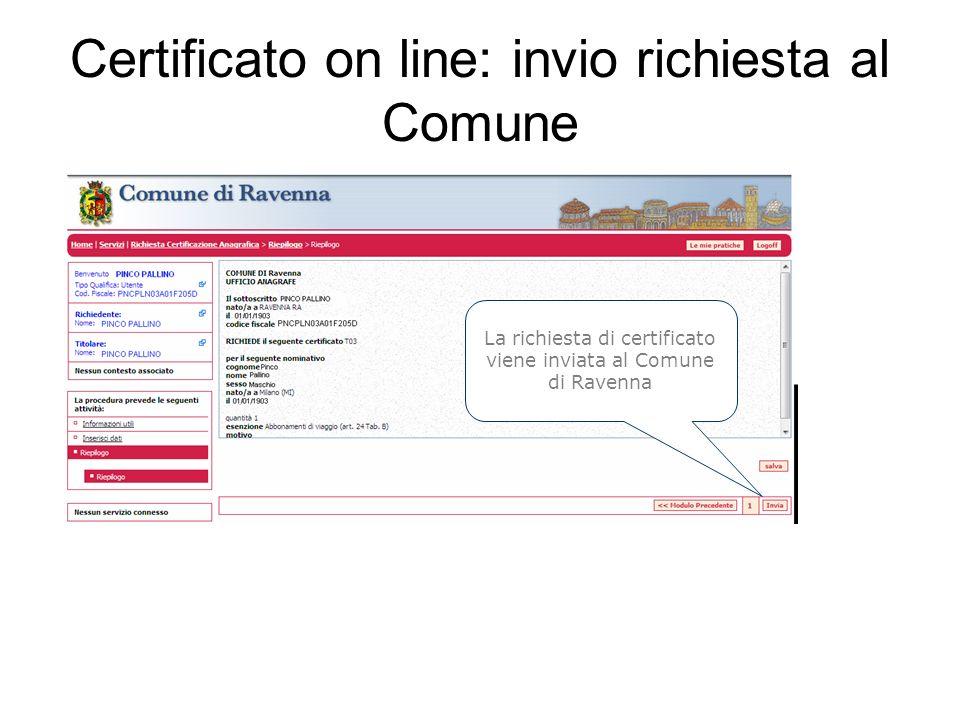Certificato on line: invio richiesta al Comune La richiesta di certificato viene inviata al Comune di Ravenna