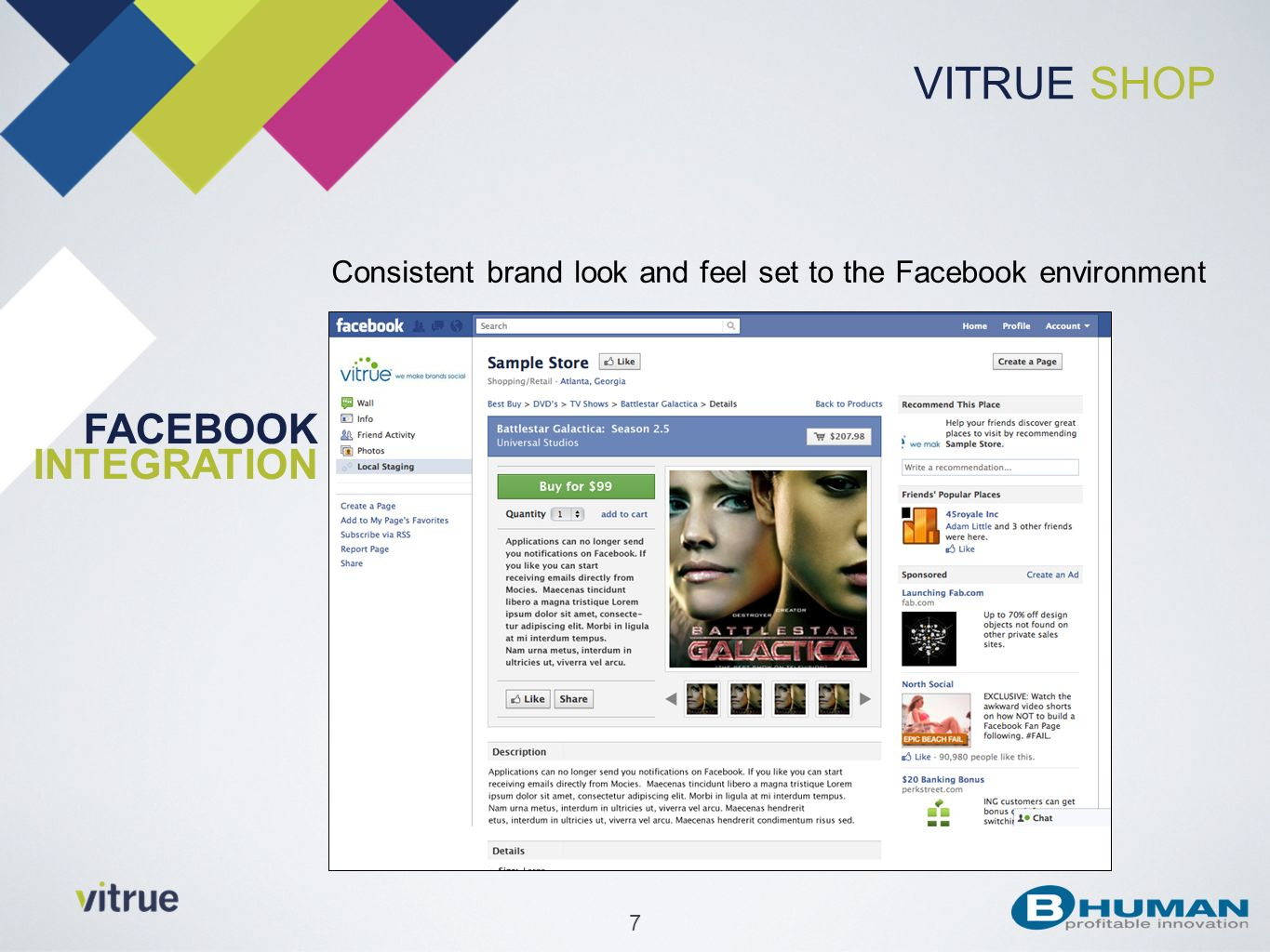 7 VITRUE SHOP Consistent brand look and feel set to the Facebook environment FACEBOOK INTEGRATION