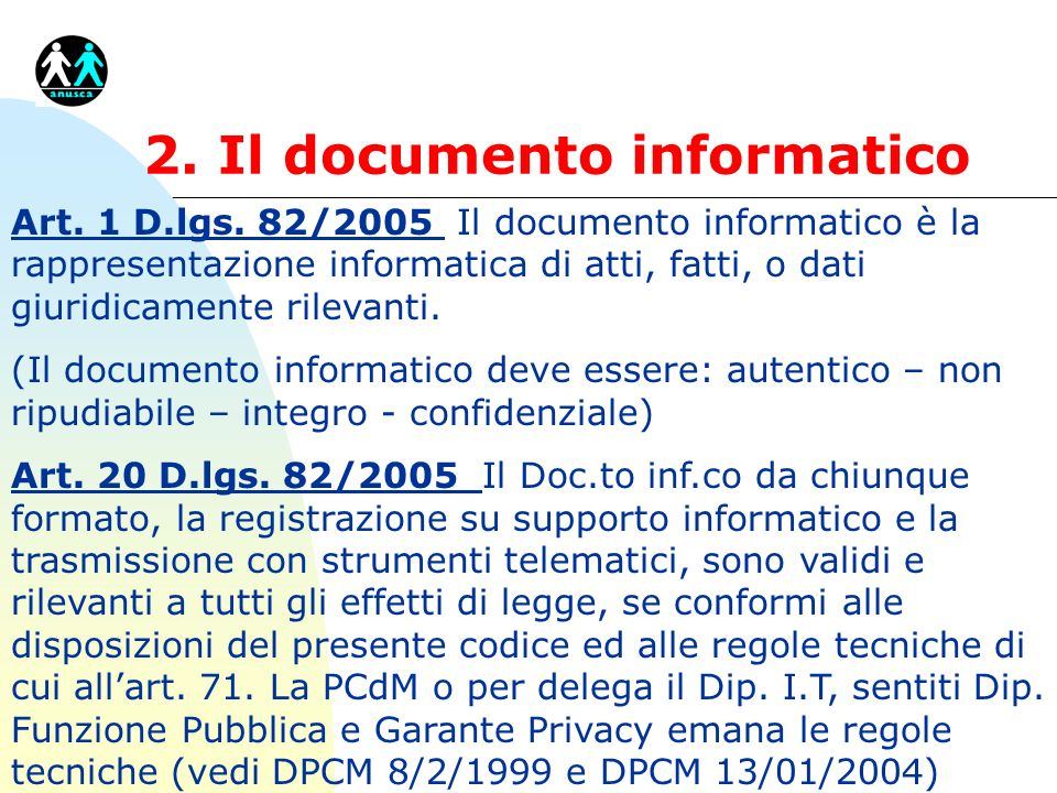 2. Il documento informatico Art. 1 D.lgs. 82/2005 Il documento informatico è la rappresentazione informatica di atti, fatti, o dati giuridicamente ril