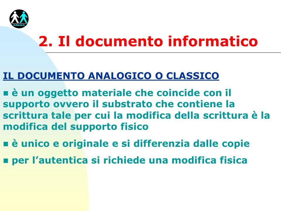 2. Il documento informatico IL DOCUMENTO ANALOGICO O CLASSICO n è un oggetto materiale che coincide con il supporto ovvero il substrato che contiene l