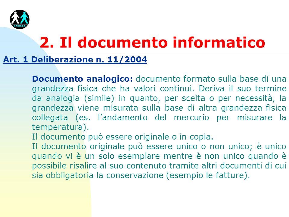 2. Il documento informatico Art. 1 Deliberazione n. 11/2004 Documento analogico: documento formato sulla base di una grandezza fisica che ha valori co
