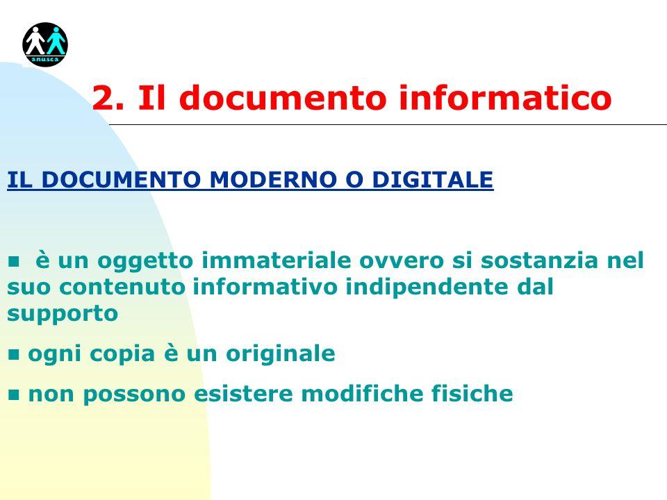 2. Il documento informatico IL DOCUMENTO MODERNO O DIGITALE n è un oggetto immateriale ovvero si sostanzia nel suo contenuto informativo indipendente