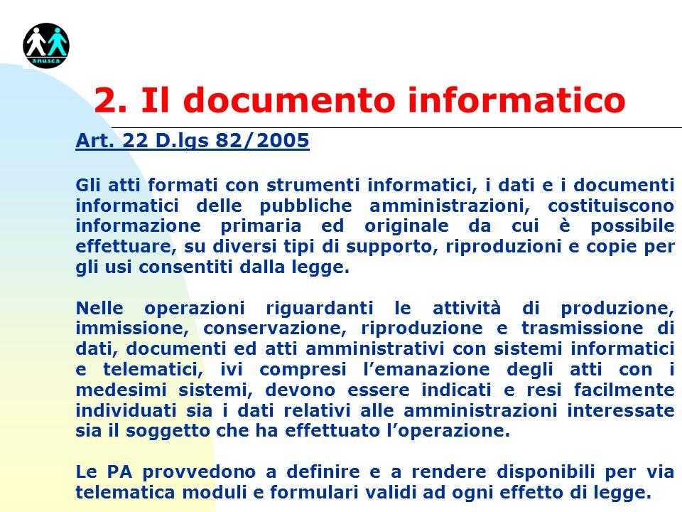 2. Il documento informatico Art. 22 D.lgs 82/2005 Gli atti formati con strumenti informatici, i dati e i documenti informatici delle pubbliche amminis