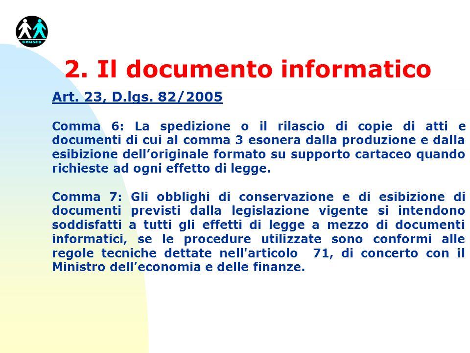 2. Il documento informatico Art. 23, D.lgs. 82/2005 Comma 6: La spedizione o il rilascio di copie di atti e documenti di cui al comma 3 esonera dalla