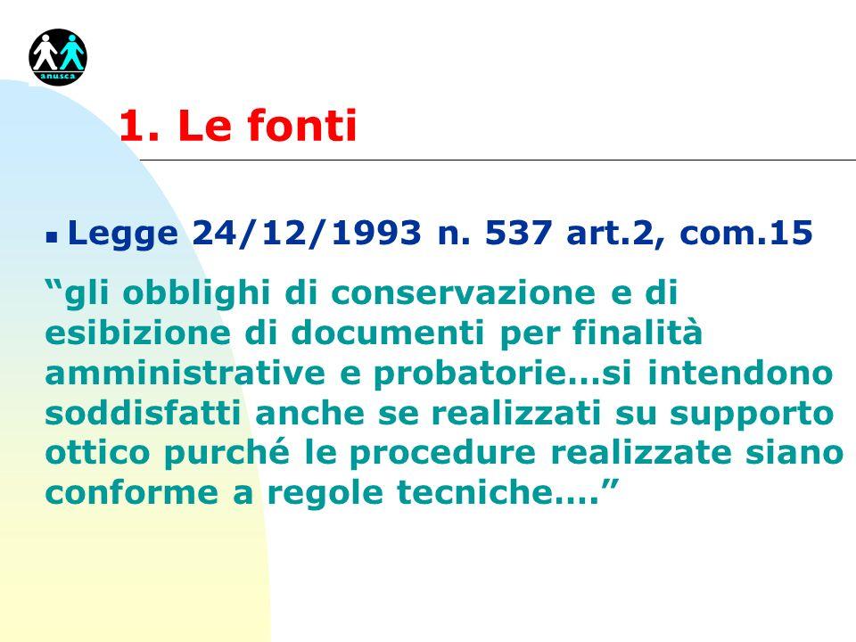 1. Le fonti n Legge 24/12/1993 n. 537 art.2, com.15 gli obblighi di conservazione e di esibizione di documenti per finalità amministrative e probatori