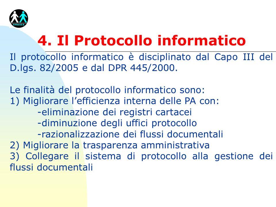 4. Il Protocollo informatico Il protocollo informatico è disciplinato dal Capo III del D.lgs. 82/2005 e dal DPR 445/2000. Le finalità del protocollo i