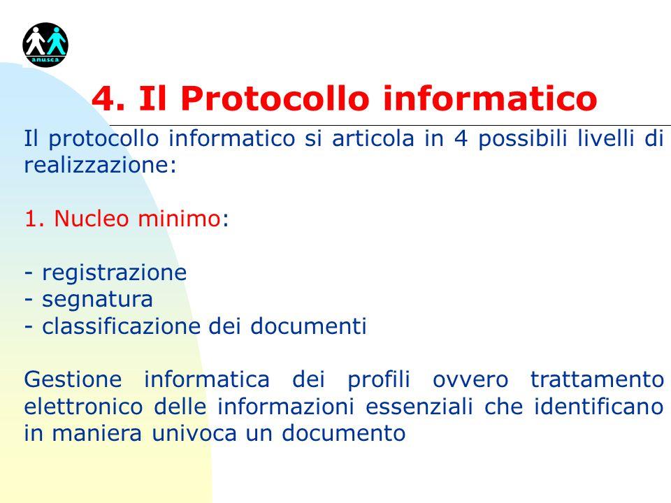 4. Il Protocollo informatico Il protocollo informatico si articola in 4 possibili livelli di realizzazione: 1. Nucleo minimo: - registrazione - segnat
