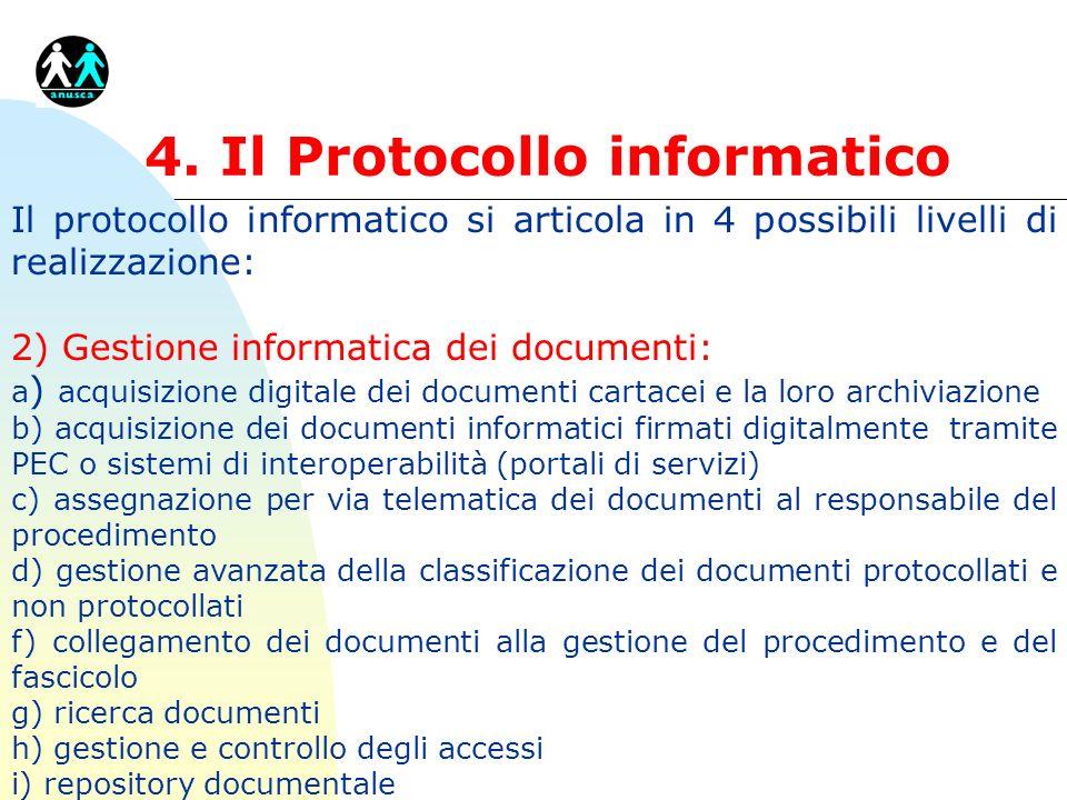 4. Il Protocollo informatico Il protocollo informatico si articola in 4 possibili livelli di realizzazione: 2) Gestione informatica dei documenti: a )