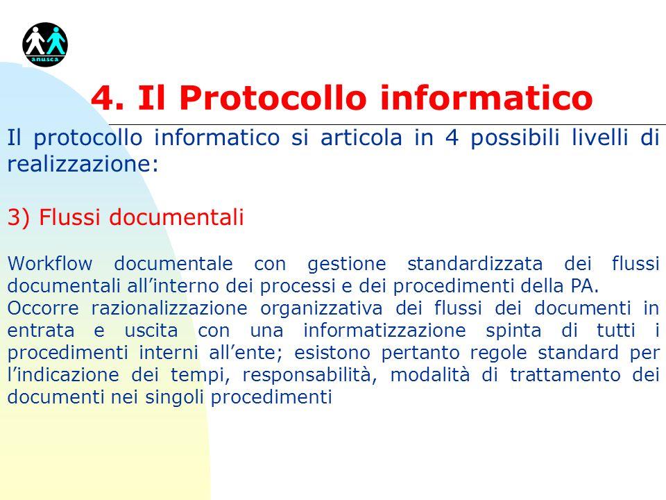 4. Il Protocollo informatico Il protocollo informatico si articola in 4 possibili livelli di realizzazione: 3) Flussi documentali Workflow documentale
