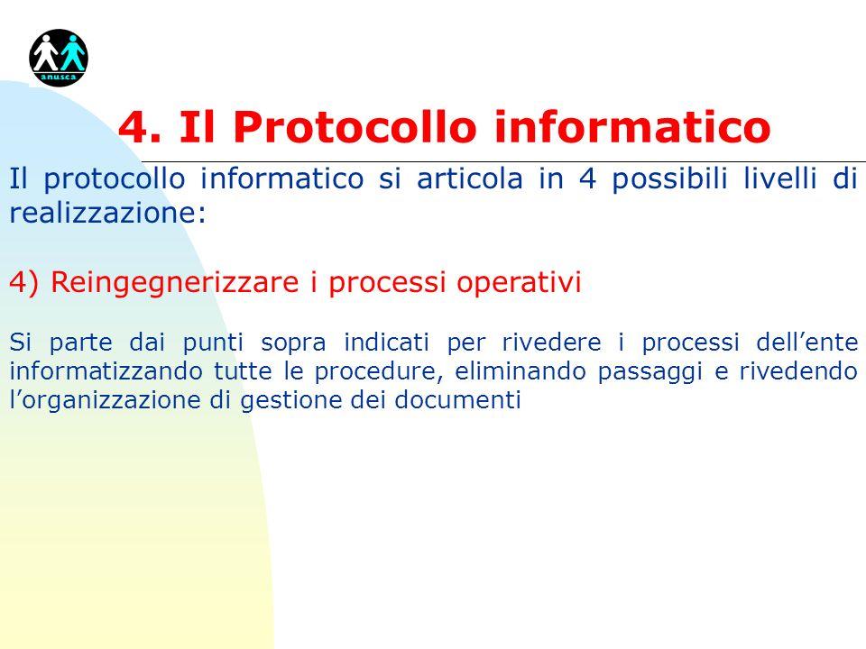 4. Il Protocollo informatico Il protocollo informatico si articola in 4 possibili livelli di realizzazione: 4) Reingegnerizzare i processi operativi S