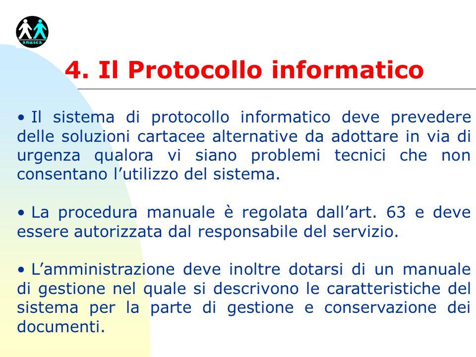 4. Il Protocollo informatico Il sistema di protocollo informatico deve prevedere delle soluzioni cartacee alternative da adottare in via di urgenza qu