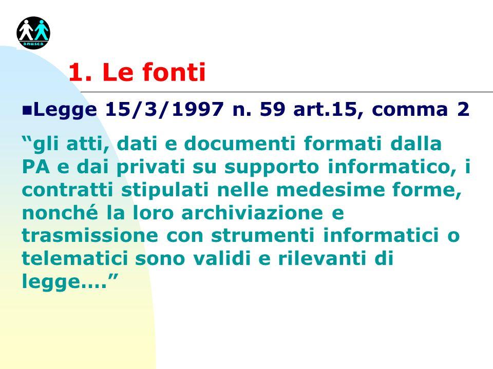 1. Le fonti n Legge 15/3/1997 n. 59 art.15, comma 2 gli atti, dati e documenti formati dalla PA e dai privati su supporto informatico, i contratti sti